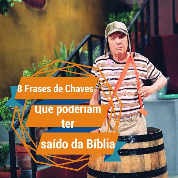 8-Frases-do-seriado-chaves-que-poderiam-ter-saído-da-bíblia-profetirando-humor-gospel-cristão